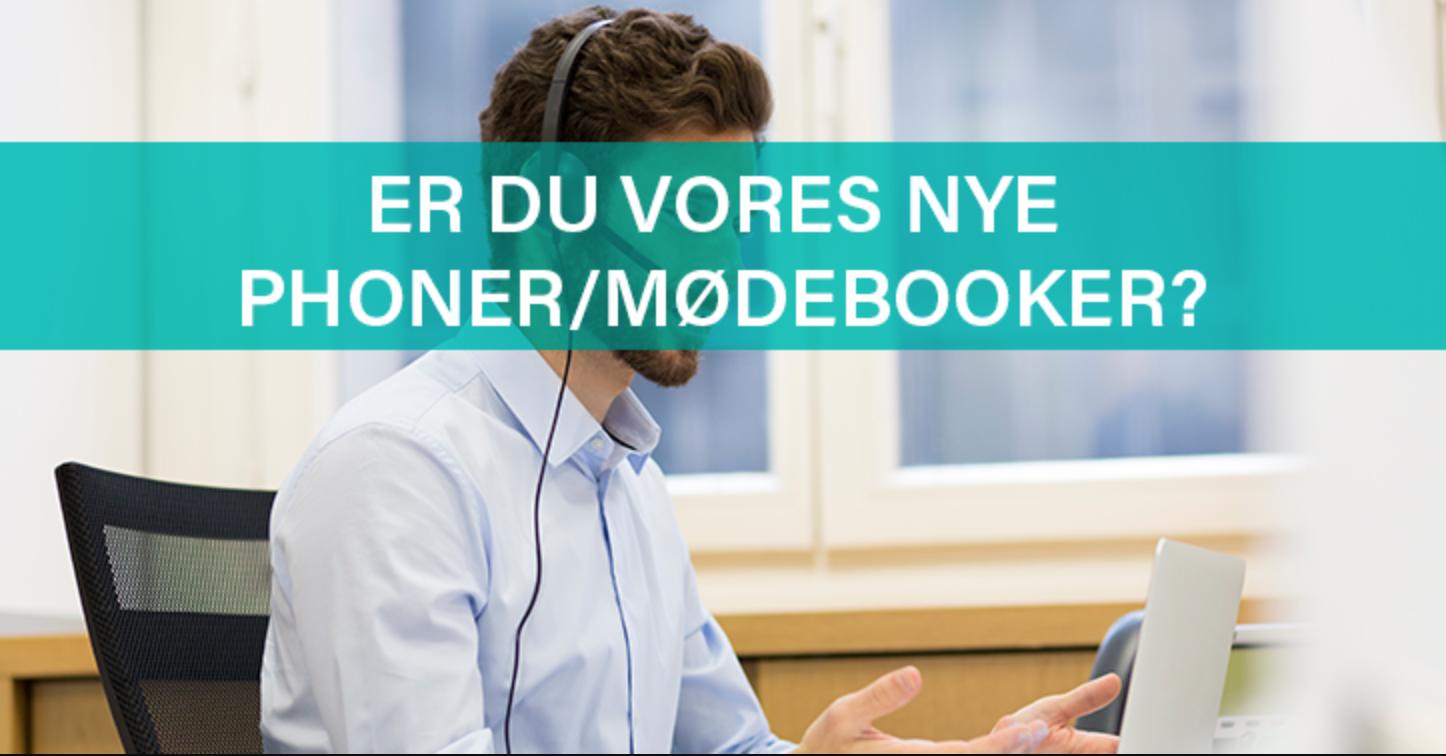 Er du vores nye phoner og mødebooker? Læs om en spændende stilling her