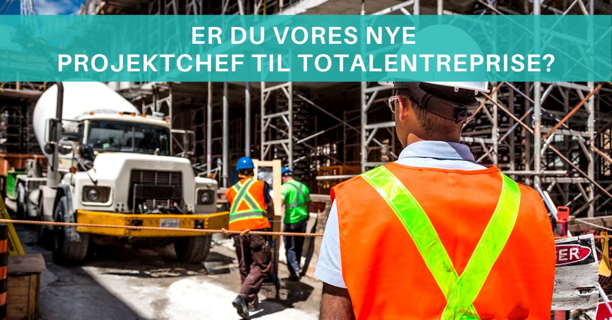 Er du vores nye projektchef inden for totalentreprise? Så læs mere her!