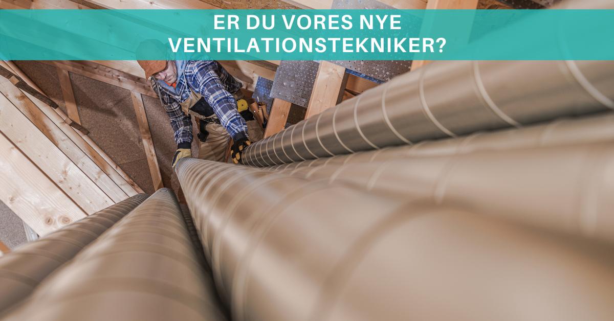 Er du vores nye ventilationstekniker i Vejle? Så læs mere her!