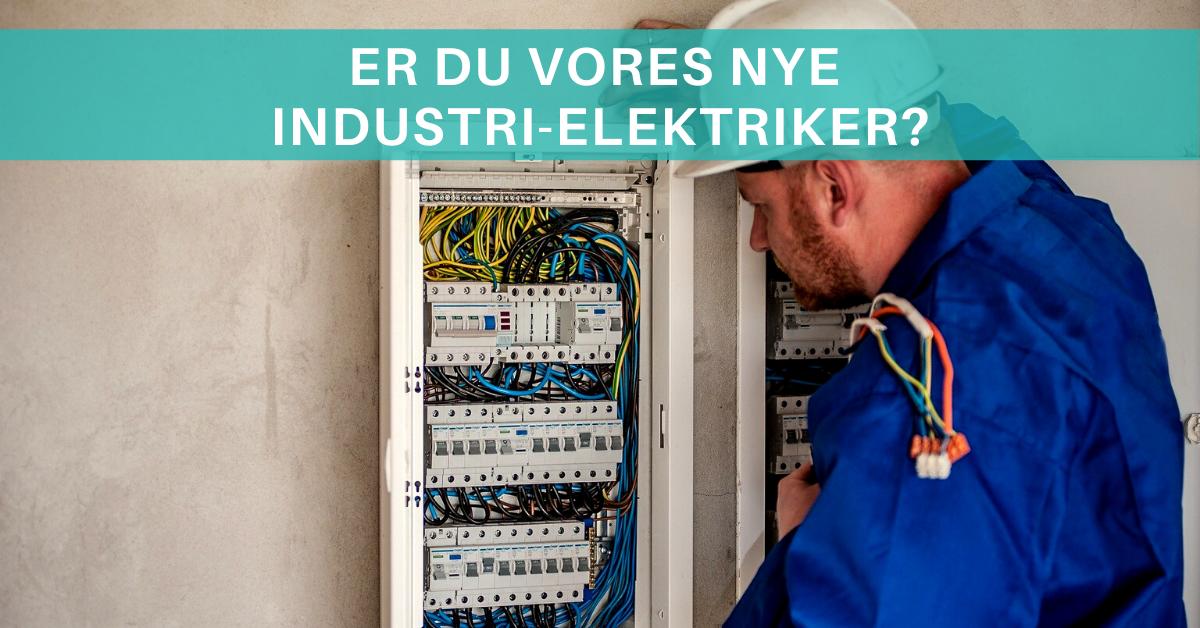 Er du vores nye industri-elektriker i Varde? Så læs mere her!